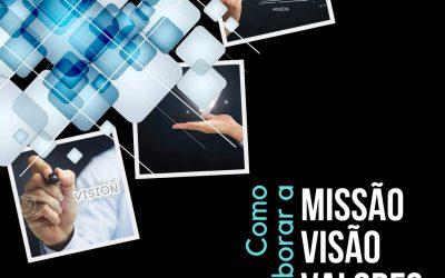 Como elaborar a Missão, Visão e Valores do seu negócio.